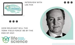 Top Tips - How relevant will the term be Field Force by the end of 2021? - Interview with Lee Fox - A pharma perspective